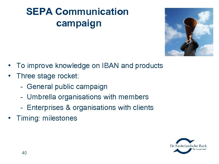 SEPA Communication campaign • To improve knowledge on IBAN and products • Three stage