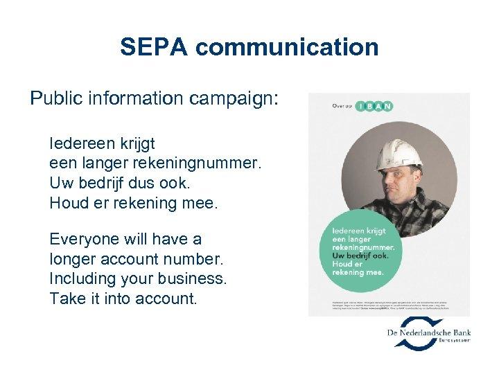 SEPA communication Public information campaign: Iedereen krijgt een langer rekeningnummer. Uw bedrijf dus ook.