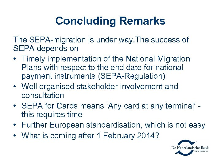 Concluding Remarks The SEPA-migration is under way. The success of SEPA depends on •