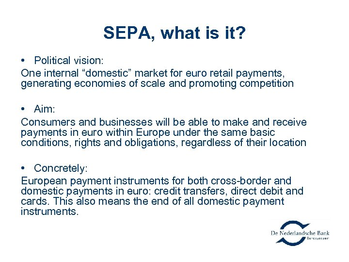 """SEPA, what is it? • Political vision: One internal """"domestic"""" market for euro retail"""