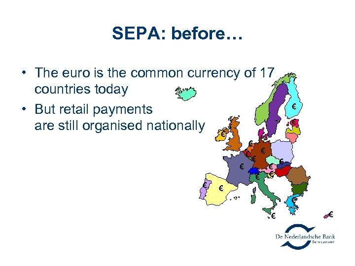 SEPA: before… • The euro is the common currency of 17 countries today •