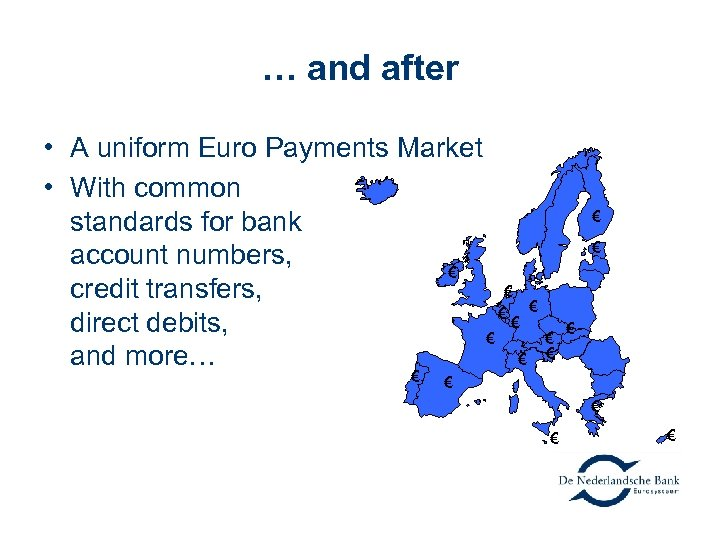 … and after • A uniform Euro Payments Market • With common standards for