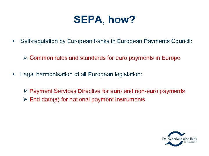 SEPA, how? • Self-regulation by European banks in European Payments Council: Ø Common rules