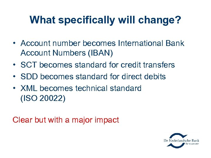 What specifically will change? • Account number becomes International Bank Account Numbers (IBAN) •