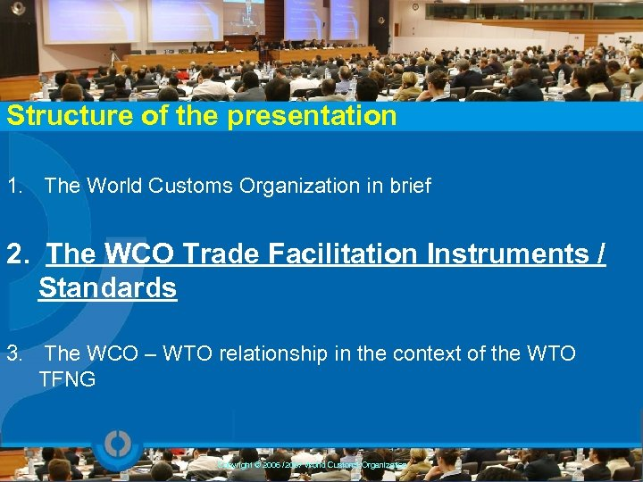 Structure of the presentation 1. The World Customs Organization in brief 2. The WCO
