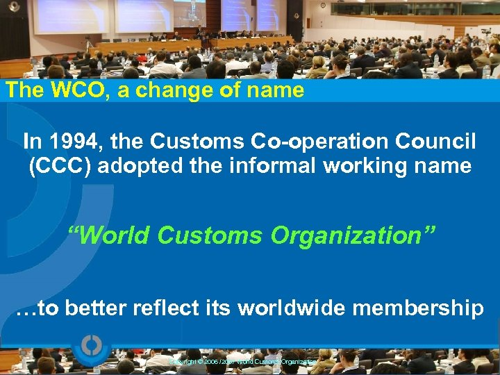 The WCO, a change of name In 1994, the Customs Co-operation Council (CCC) adopted