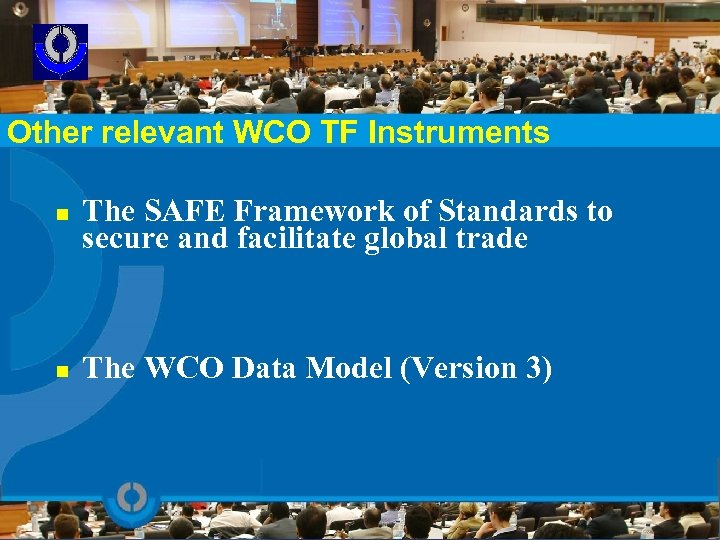 Other relevant WCO TF Instruments n The SAFE Framework of Standards to secure and