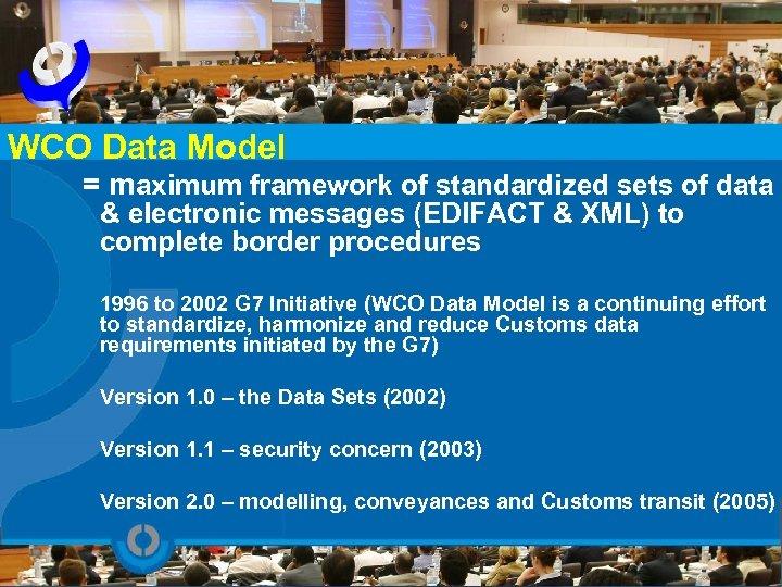 WCO Data Model = maximum framework of standardized sets of data & electronic messages