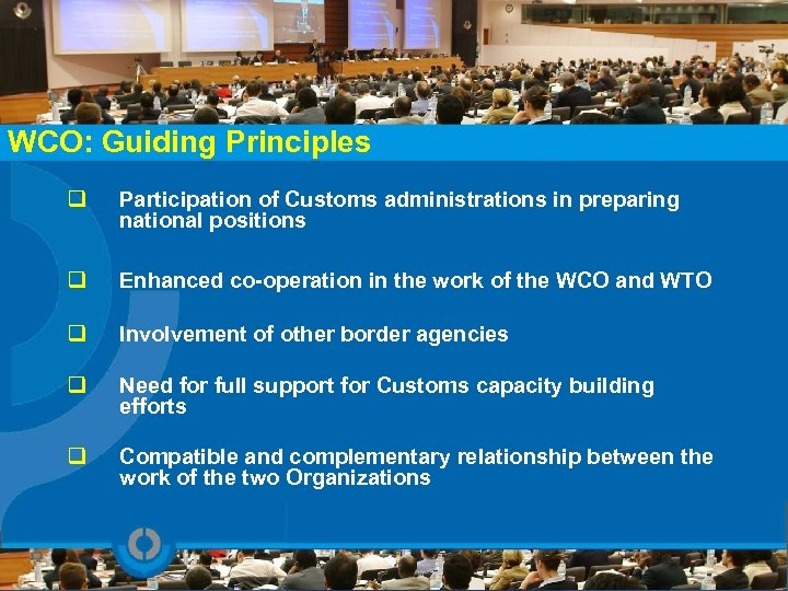 WCO: Guiding Principles q Participation of Customs administrations in preparing national positions q Enhanced