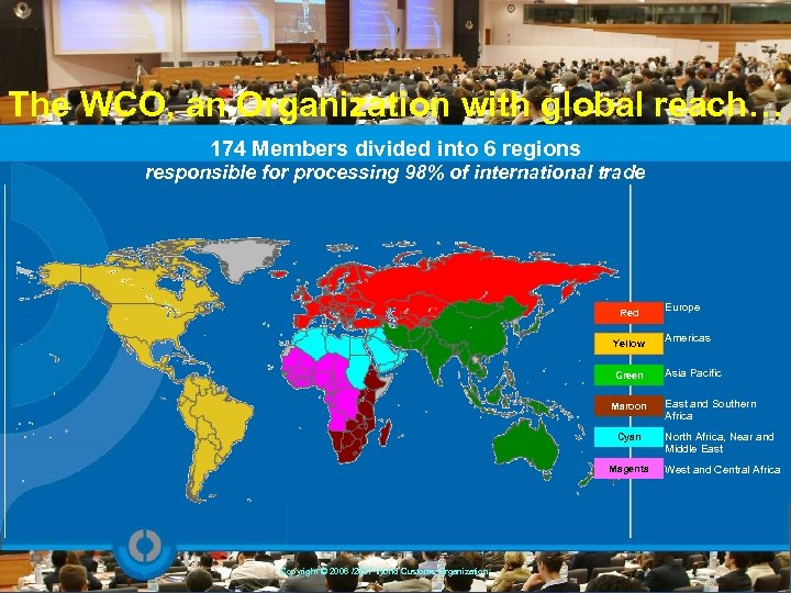 The WCO, an Organization with global reach… 174 Members divided into 6 regions responsible