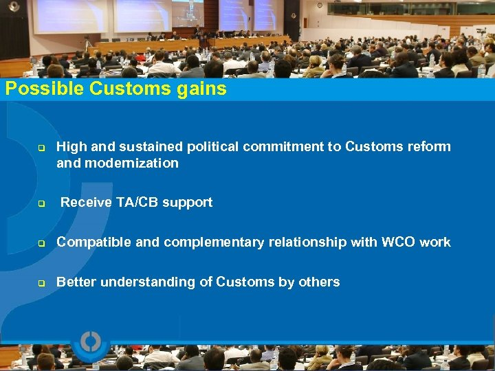 Possible Customs gains q High and sustained political commitment to Customs reform and modernization