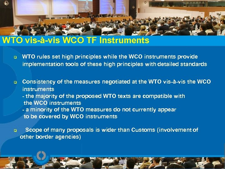 WTO vis-à-vis WCO TF Instruments q q WTO rules set high principles while the
