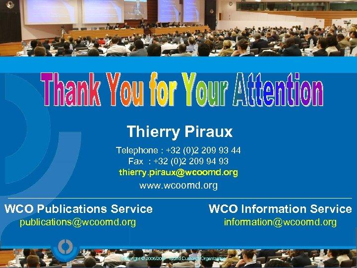 Thierry Piraux Telephone : +32 (0)2 209 93 44 Fax : +32 (0)2 209