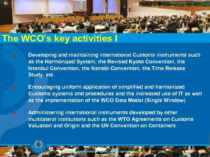 The WCO's key activities I Developing and maintaining international Customs instruments such as the