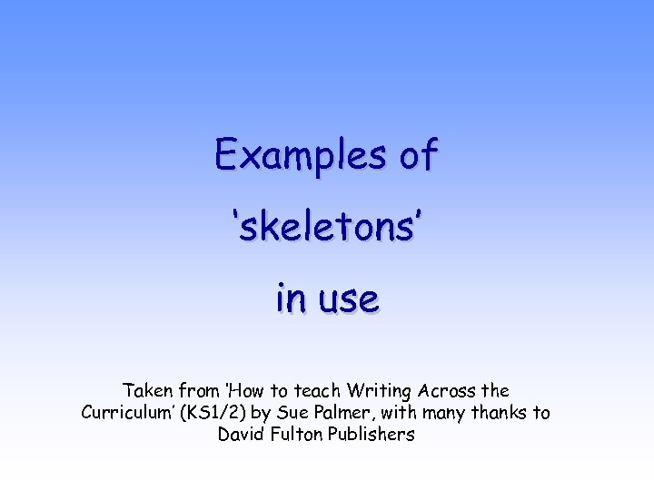Examples of 'skeletons' in use Taken from 'How to teach Writing Across the Curriculum'