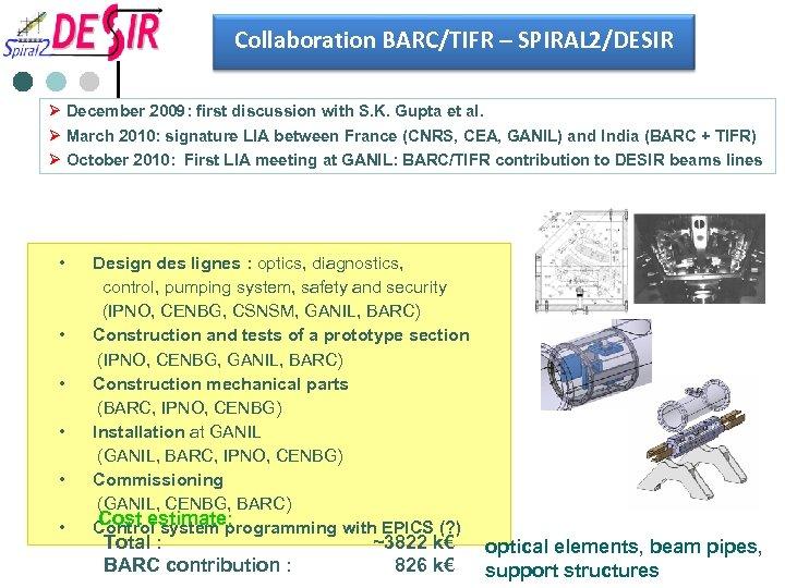 Collaboration BARC/TIFR – SPIRAL 2/DESIR Ø December 2009: first discussion with S. K. Gupta