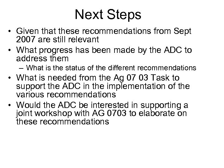 Next Steps • Given that these recommendations from Sept 2007 are still relevant •