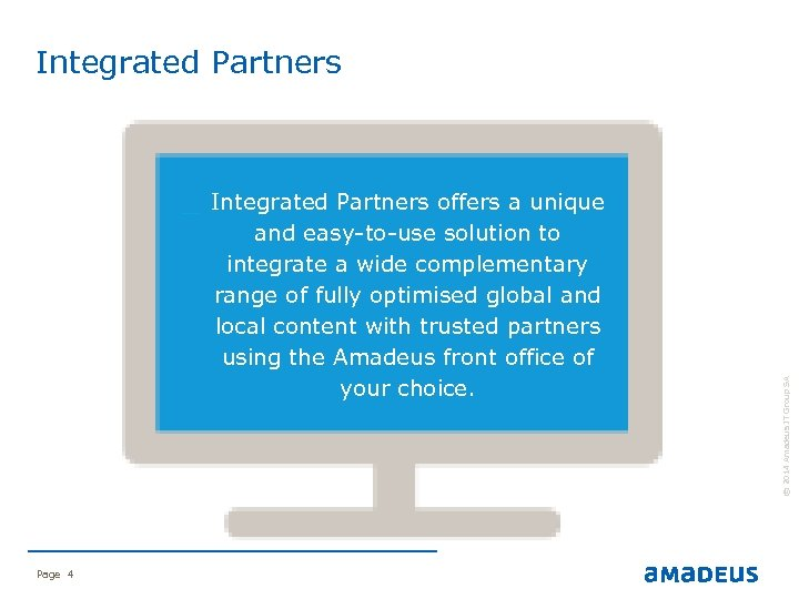 Integrated Partners Page 4 © 2014 Amadeus IT Group SA and easy-to-use solution to