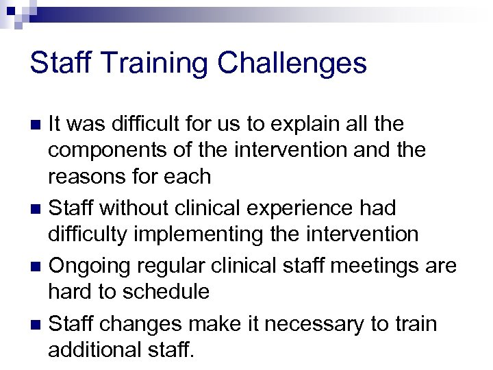Staff Training Challenges It was difficult for us to explain all the components of