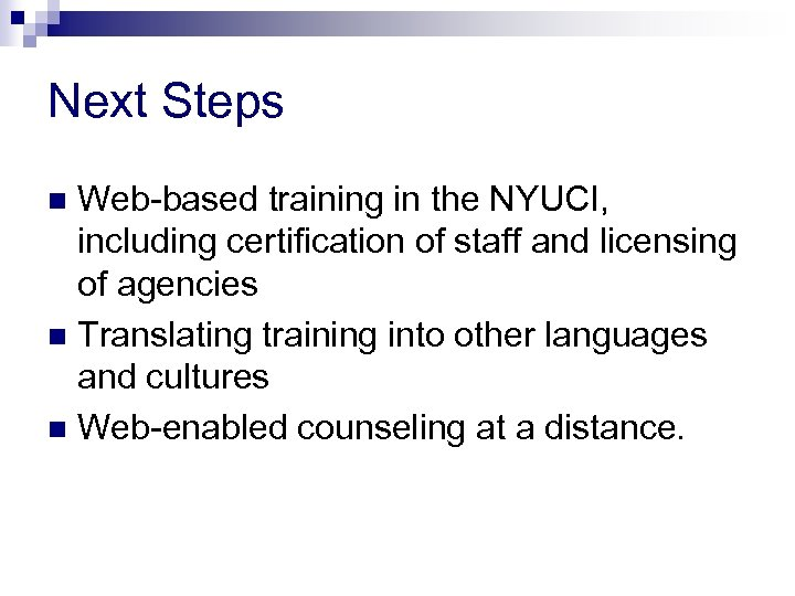 Next Steps Web-based training in the NYUCI, including certification of staff and licensing of