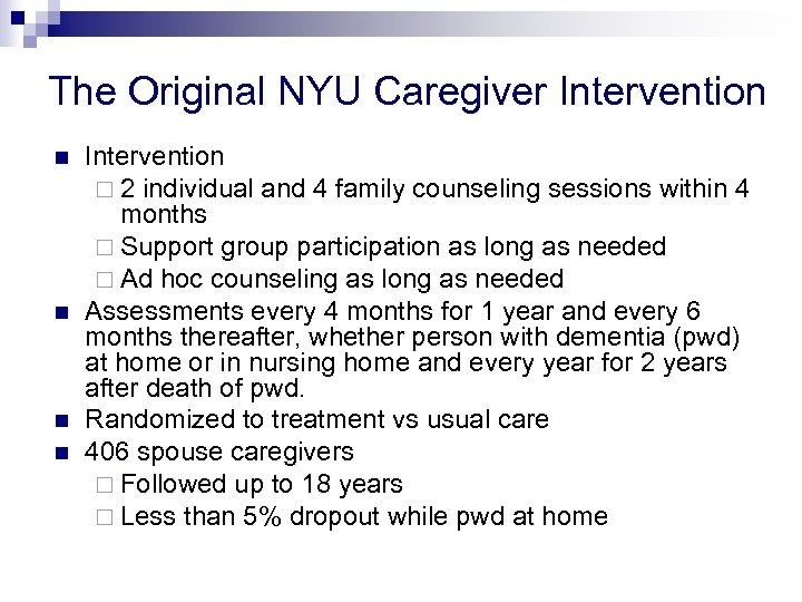 The Original NYU Caregiver Intervention n n Intervention ¨ 2 individual and 4 family