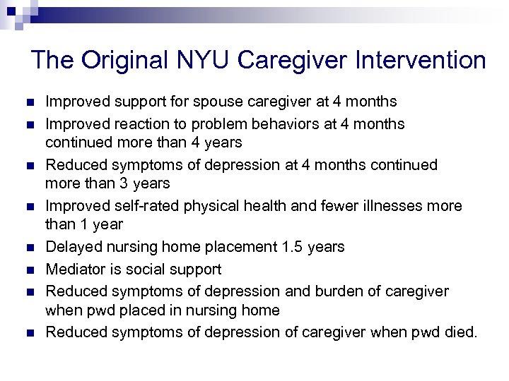 The Original NYU Caregiver Intervention n n n n Improved support for spouse caregiver
