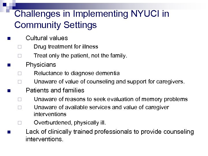 Challenges in Implementing NYUCI in Community Settings Cultural values n ¨ Drug treatment for