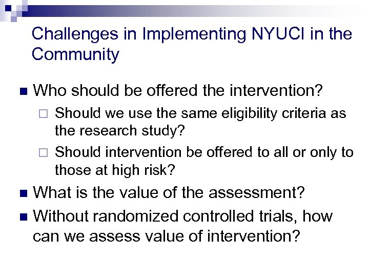Challenges in Implementing NYUCI in the Community n Who should be offered the intervention?