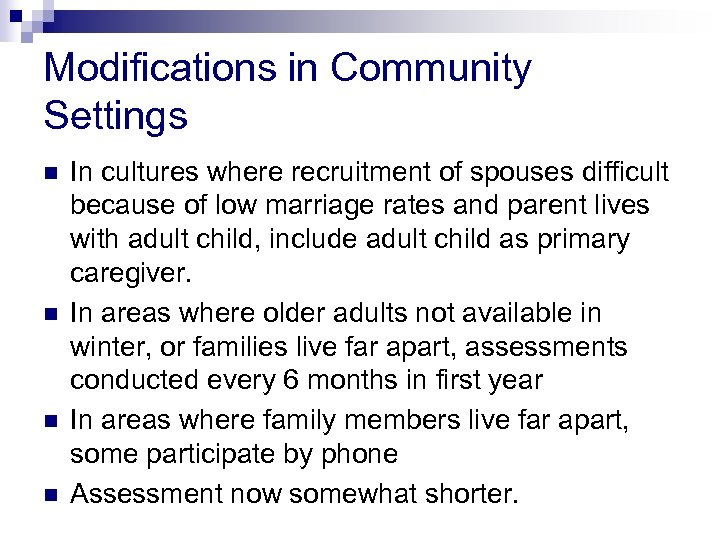 Modifications in Community Settings n n In cultures where recruitment of spouses difficult because