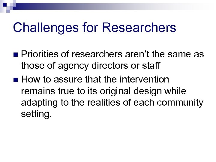 Challenges for Researchers Priorities of researchers aren't the same as those of agency directors