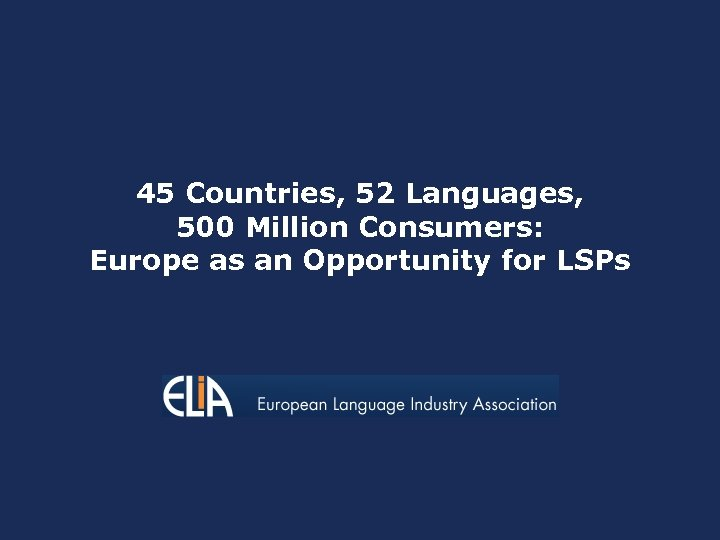 45 Countries, 52 Languages, 500 Million Consumers: Europe as an Opportunity for LSPs