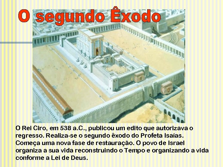 O Rei Ciro, em 538 a. C. , publicou um edito que autorizava o