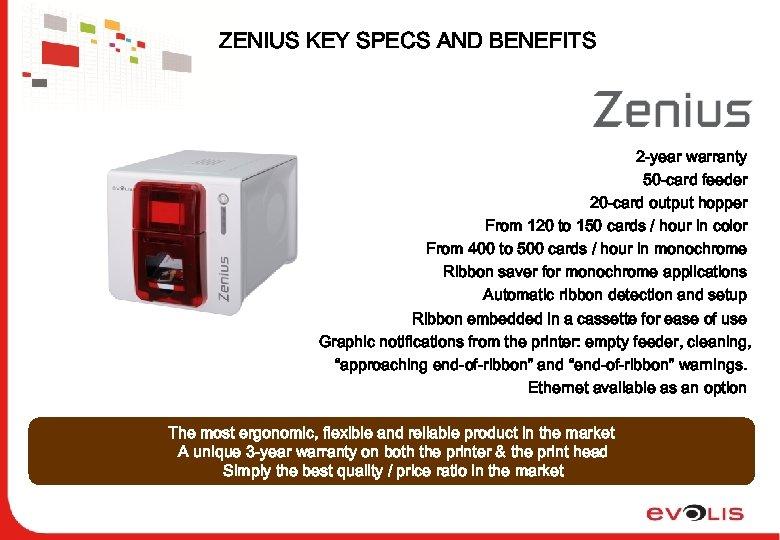 ZENIUS KEY SPECS AND BENEFITS 2 -year warranty 50 -card feeder 20 -card output