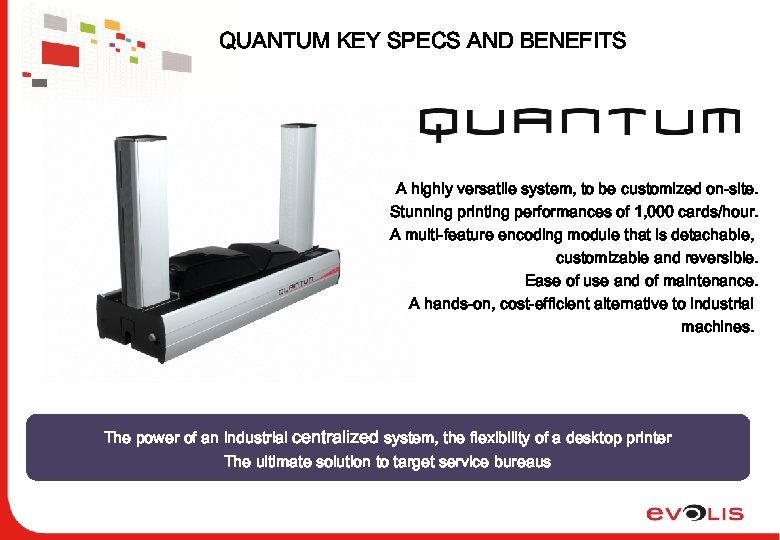 QUANTUM KEY SPECS AND BENEFITS A highly versatile system, to be customized on-site. Stunning