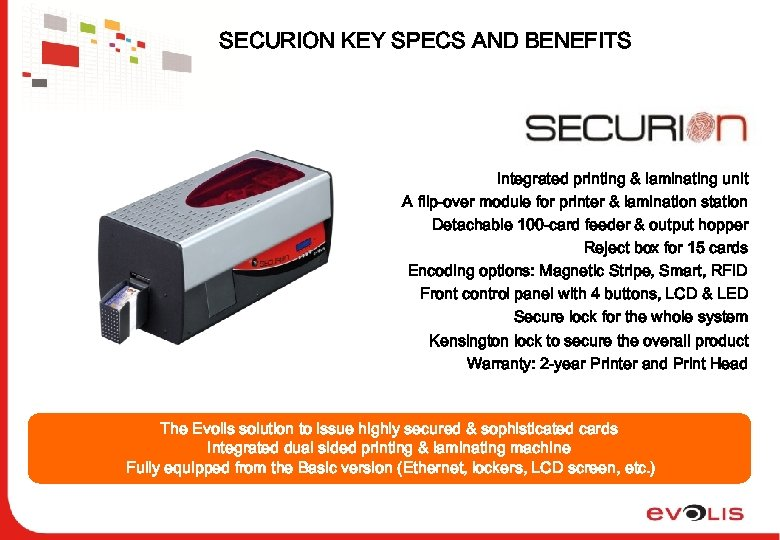 SECURION KEY SPECS AND BENEFITS Integrated printing & laminating unit A flip-over module for