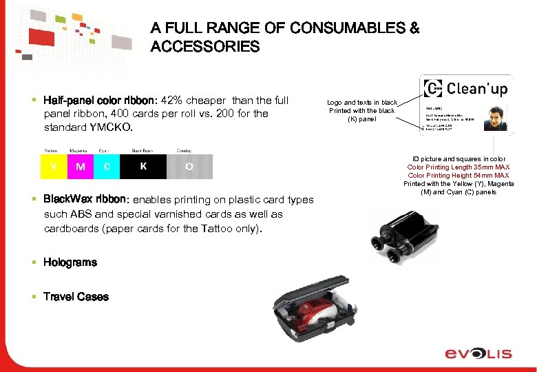 A FULL RANGE OF CONSUMABLES & ACCESSORIES § Half-panel color ribbon: 42% cheaper than