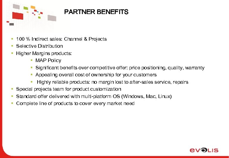 PARTNER BENEFITS § 100 % Indirect sales: Channel & Projects § Selective Distribution §