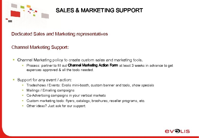 SALES & MARKETING SUPPORT Dedicated Sales and Marketing representatives Channel Marketing Support: § Channel