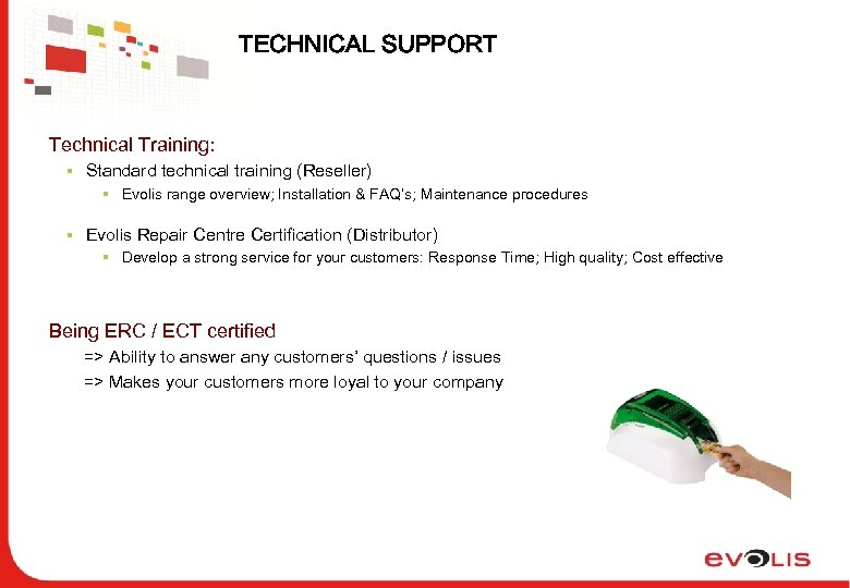 TECHNICAL SUPPORT Technical Training: § Standard technical training (Reseller) § Evolis range overview; Installation