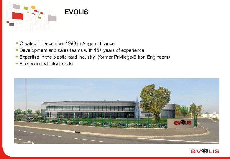 EVOLIS § Created in December 1999 in Angers, France § Development and sales teams