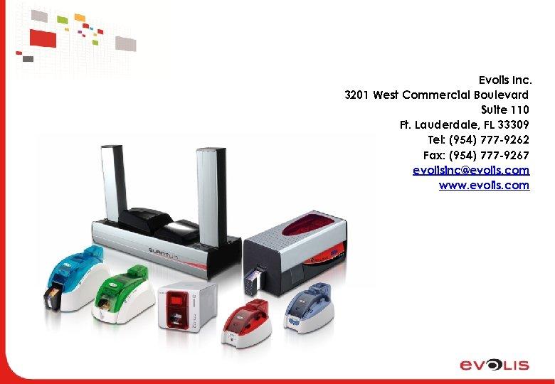 Evolis Inc. 3201 West Commercial Boulevard Suite 110 Ft. Lauderdale, FL 33309 Tel: (954)