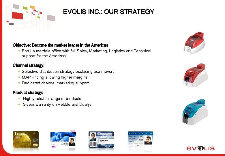 EVOLIS INC. : OUR STRATEGY Objective: Become the market leader in the Americas §