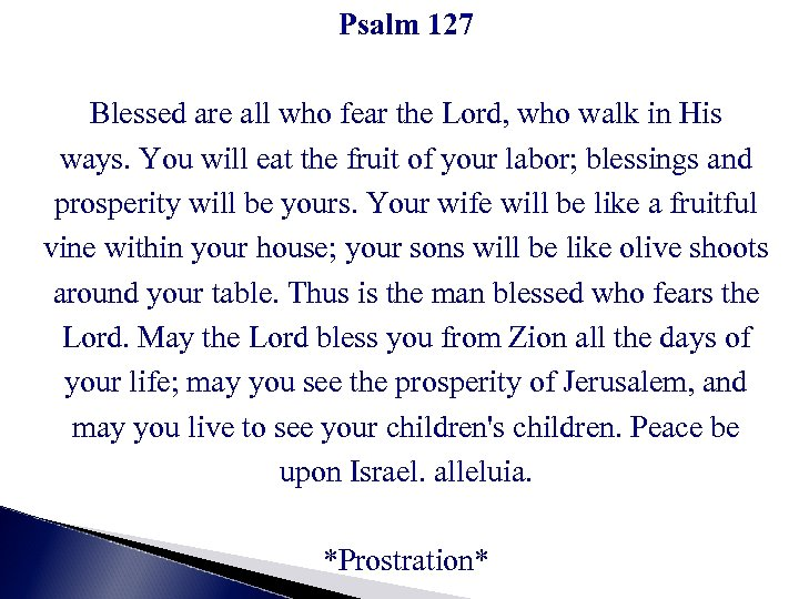 Psalm 127 Blessed are all who fear the Lord, who walk in His ways.