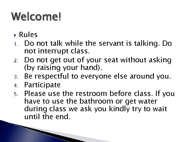 Welcome! Rules 1. Do not talk while the servant is talking. Do not interrupt