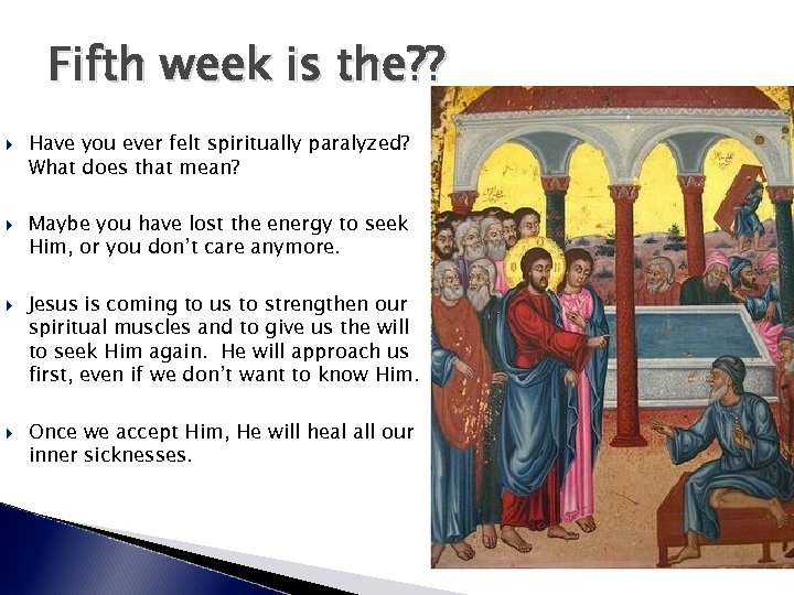 Fifth week is the? ? Have you ever felt spiritually paralyzed? What does that