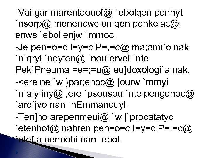 -Vai gar marentaouof@ `ebolqen penhyt `nsorp@ menencwc on qen penkelac@ enws `ebol enjw `mmoc.