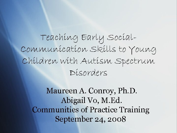 Teaching Early Social. Communication Skills to Young Children with Autism Spectrum Disorders Maureen A.