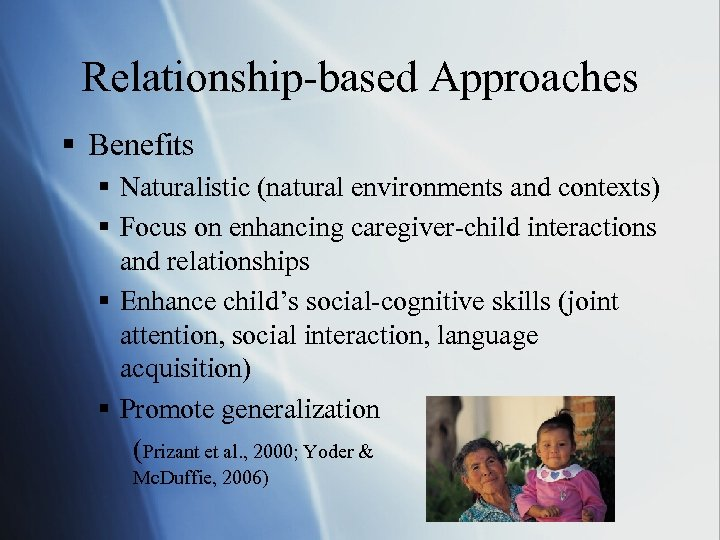 Relationship-based Approaches § Benefits § Naturalistic (natural environments and contexts) § Focus on enhancing
