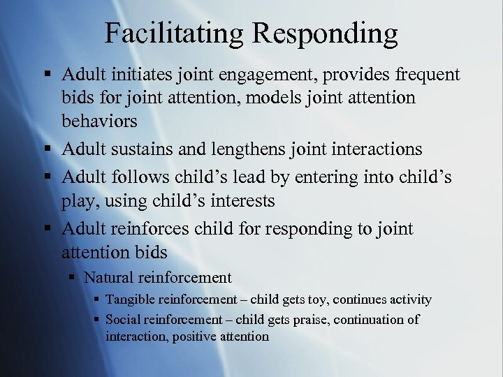 Facilitating Responding § Adult initiates joint engagement, provides frequent bids for joint attention, models