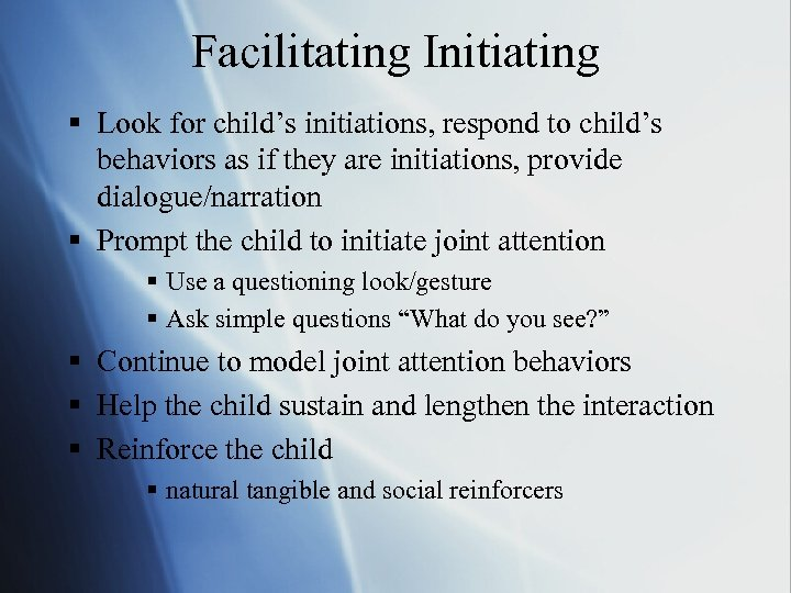 Facilitating Initiating § Look for child's initiations, respond to child's behaviors as if they